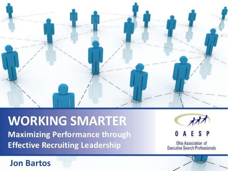 WORKING SMARTERMaximizing Performance throughEffective Recruiting LeadershipJon Bartos