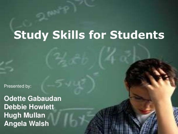 E  VStudy Skills   for Students  A  L  U  A  TPresented by:  I  OOdette Gabaudan  NDebbie HowlettHugh MullanAngela Walsh