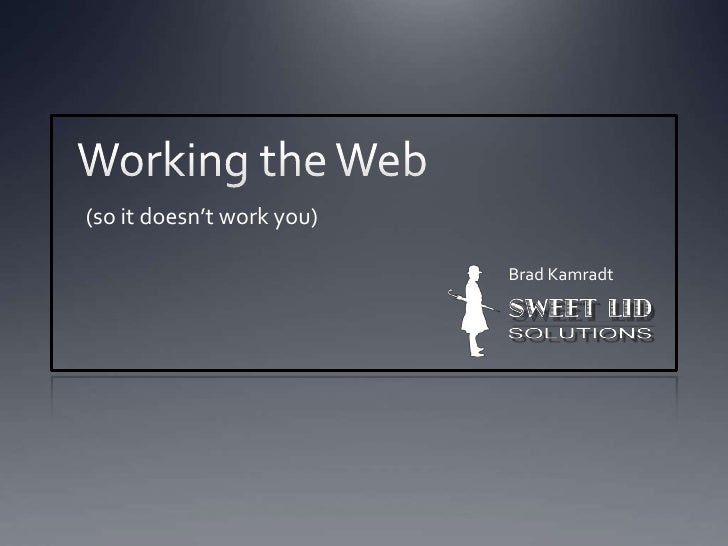 Working the Web<br />(so it doesn't work you)<br />Brad Kamradt<br />