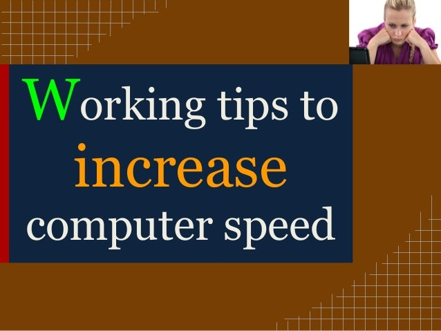 Working tips toincreasecomputer speed