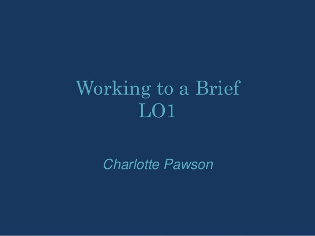 Working to a BriefLO1Charlotte Pawson