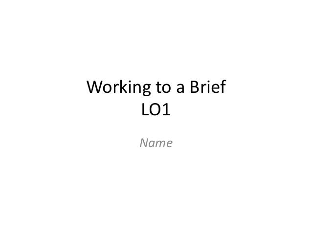 Working to a Brief LO1 Name