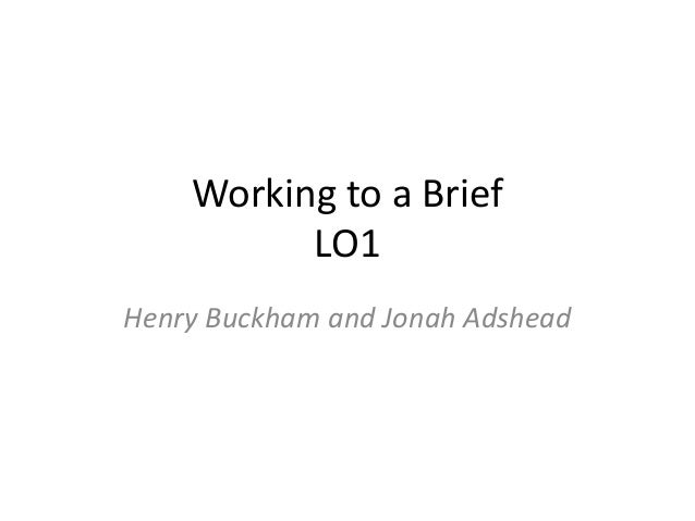 Working to a Brief LO1 Henry Buckham and Jonah Adshead