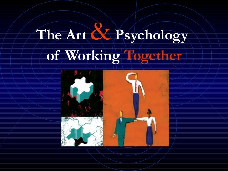The Art&  Psychology of Working Together