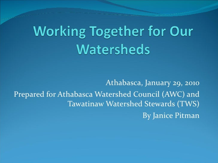 Athabasca, January 29, 2010 Prepared for Athabasca Watershed Council (AWC) and Tawatinaw Watershed Stewards (TWS) By Janic...