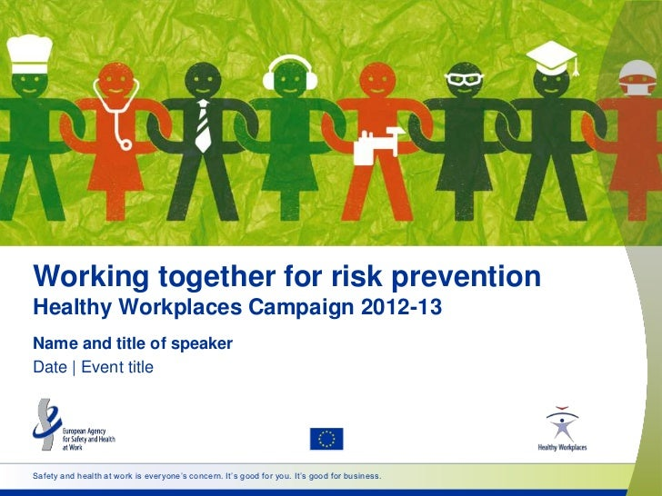 Working together for risk preventionHealthy Workplaces Campaign 2012-13Name and title of speakerDate | Event titleSafety a...