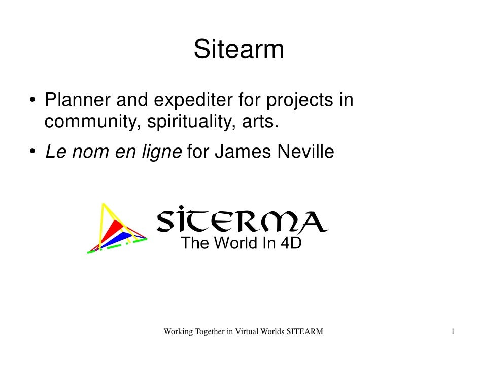 Sitearm●   Planner and expediter for projects in    community, spirituality, arts.●   Le nom en ligne for James Neville   ...