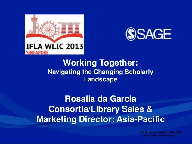 Los Angeles   London   New Delhi Singapore   Washington DC Working Together: Navigating the Changing Scholarly Landscape R...