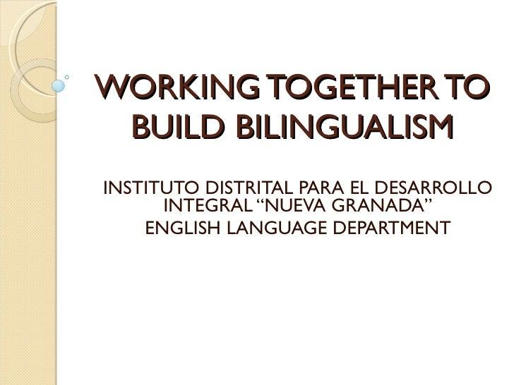 """WORKING TOGETHER TO BUILD BILINGUALISM INSTITUTO DISTRITAL PARA EL DESARROLLO INTEGRAL """"NUEVA GRANADA"""" ENGLISH LANGUAGE DE..."""