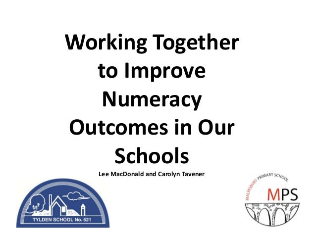 Working Together to Improve Numeracy Outcomes in Our Schools Lee MacDonald and Carolyn Tavener