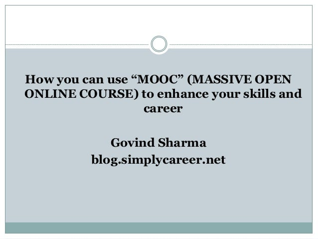 "How you can use ""MOOC"" (MASSIVE OPEN ONLINE COURSE) to enhance your skills and career Govind Sharma blog.simplycareer.net"