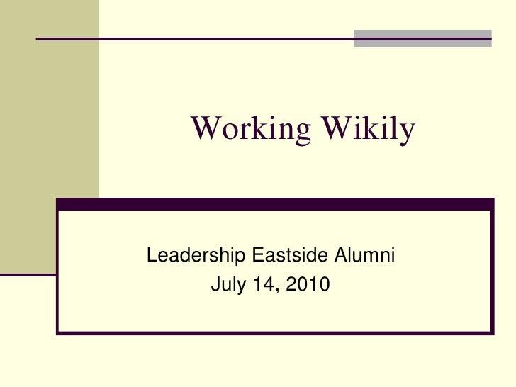 Working Wikily   Leadership Eastside Alumni       July 14, 2010
