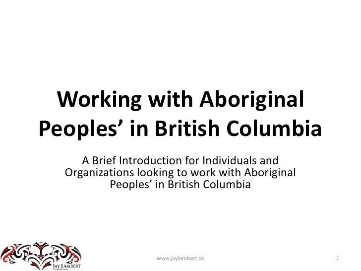 Working with Aboriginal Peoples' in British Columbia<br />A Brief Introduction for Individuals and Organizations looking t...