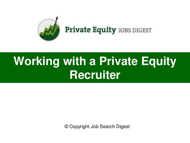 Working with a Private Equity         Recruiter         © Copyright Job Search Digest