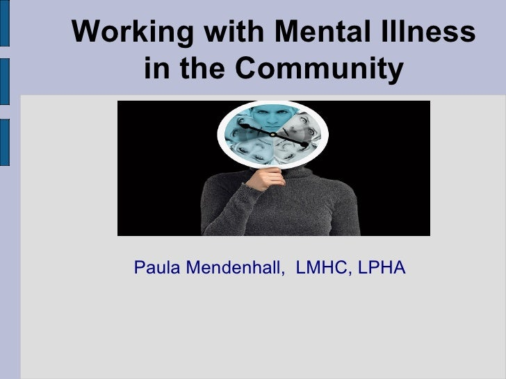 Working with Mental Illness in the Community Paula Mendenhall,  LMHC, LPHA