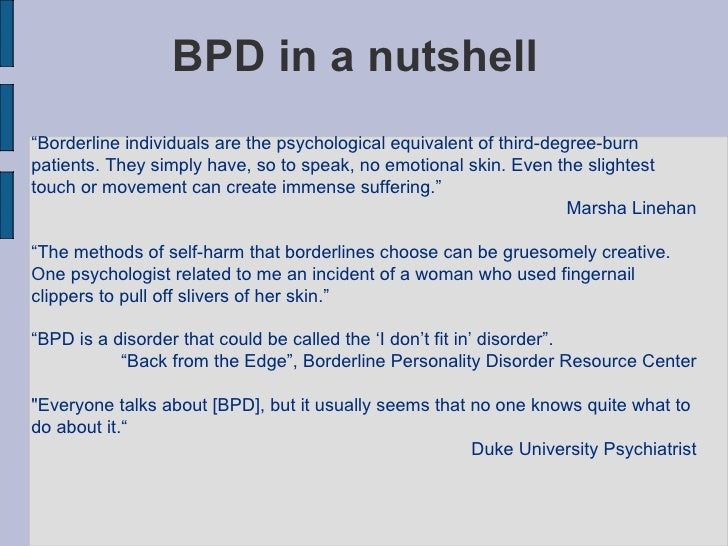 overview of borderline personality disorders essay Borderline personality disorder essay 532 words | 3 pages borderline personality disorder, often reffered to as bpd, is a mental disorder that causes unstable emotions and instability in relationships, poor self-image, and impulsive actions with borderline personality disorder, self-image is distorted, making a person feel inadequate or.