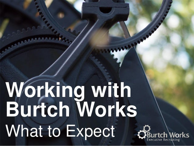 Working with Burtch Works What to Expect