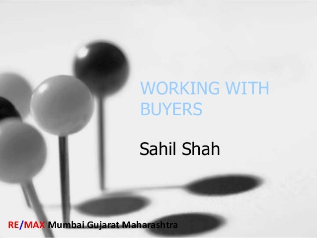 WORKING WITH                         BUYERS                         Sahil ShahRE/MAX Mumbai Gujarat Maharashtra