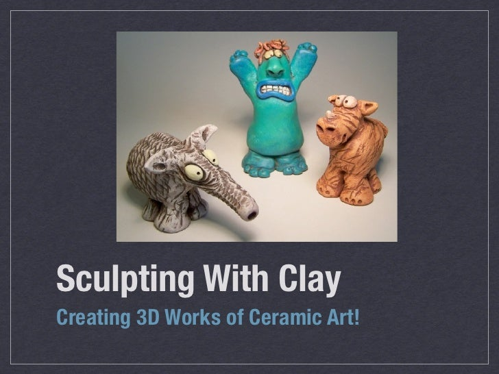Sculpting With ClayCreating 3D Works of Ceramic Art!