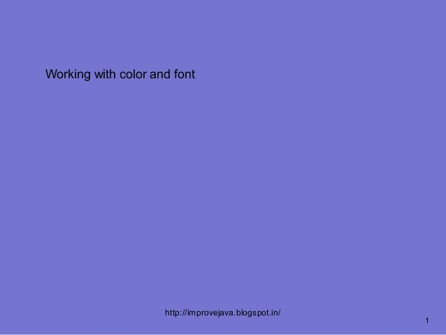 Working with color and font                     http://improvejava.blogspot.in/                                           ...