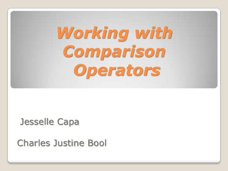 Working with        Comparison         OperatorsJesselle CapaCharles Justine Bool