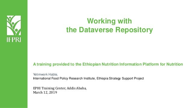 Working with the Dataverse Repository A training provided to the Ethiopian Nutrition Information Platform for Nutrition Ye...