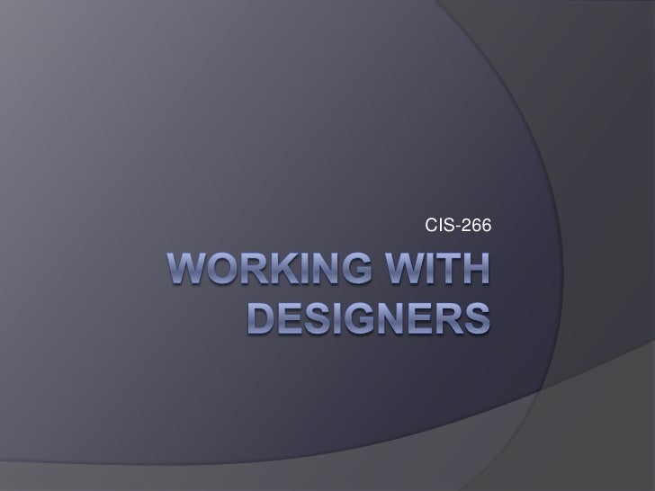 Working With Designers<br />CIS-266<br />