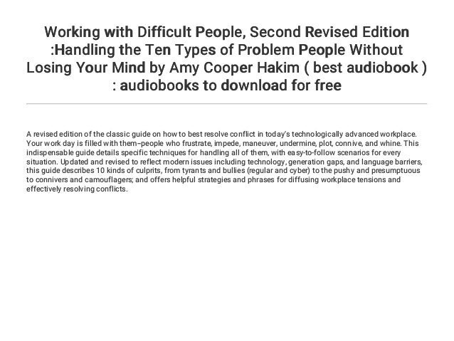 Working with Difficult People Handling the Ten Types of Problem People Without Losing Your Mind Second Revised Edition