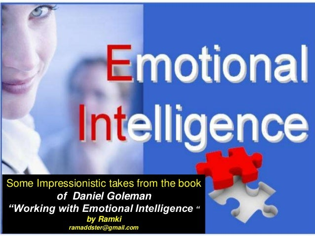 "Some Impressionistic takes from the book of Daniel Goleman ""Working with Emotional Intelligence "" by Ramki ramaddster@gmai..."