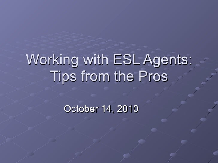 Working with ESL Agents:    Tips from the Pros       October 14, 2010