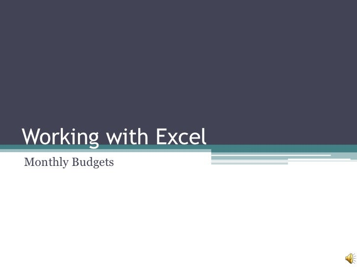 Working with Excel<br />Monthly Budgets<br />