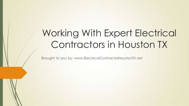 Working With Expert ElectricalContractors in Houston TXBrought to you by: www.ElectricalContractorHoustonTX.net
