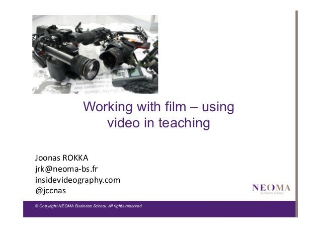 Working with film – using video in teaching Joonas	   ROKKA	    jrk@neoma-­‐bs.fr	    insidevideography.com	    @jccnas	  ...