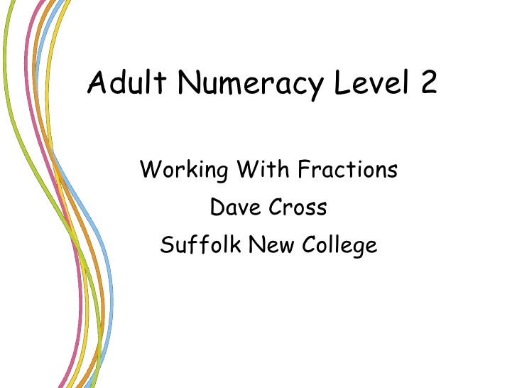 Adult Numeracy Level 2 Working With Fractions Dave Cross Suffolk New College