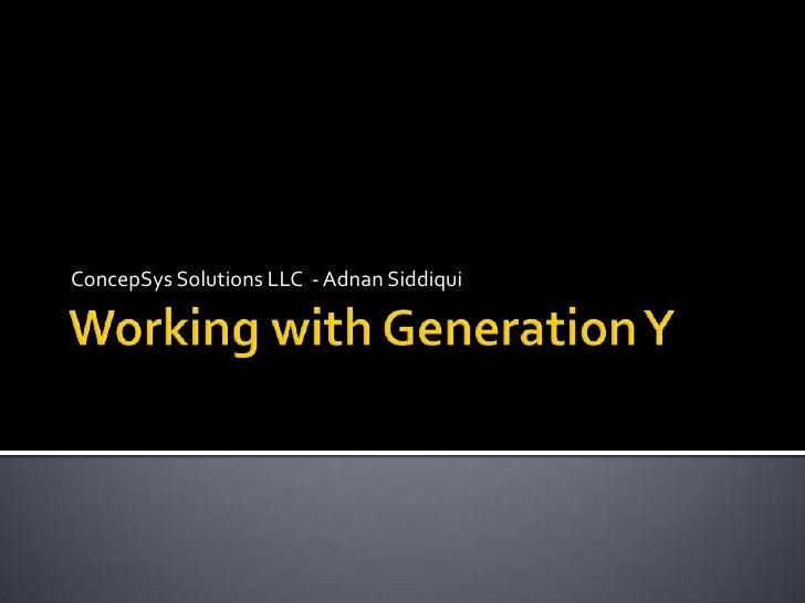 Working with Generation Y<br />ConcepSys Solutions LLC  - Adnan Siddiqui<br />