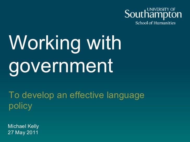 Working withgovernmentTo develop an effective languagepolicyMichael Kelly27 May 2011