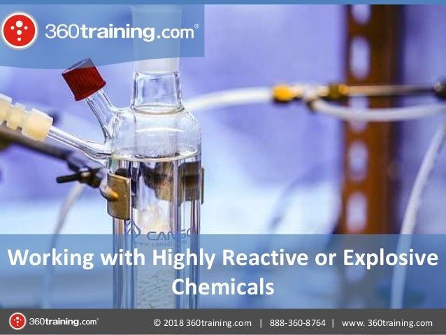 © 2018 360training.com | 888-360-8764 | www. 360training.com Working with Highly Reactive or Explosive Chemicals