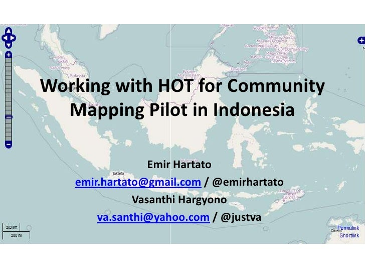 Working with HOT for Community Mapping Pilot in Indonesia<br />Emir Hartato<br />emir.hartato@gmail.com / @emirhartato<br ...