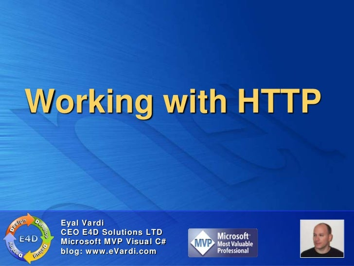 Working with HTTP  Eyal Vardi  CEO E4D Solutions LTD  Microsoft MVP Visual C#  blog: www.eVardi.com