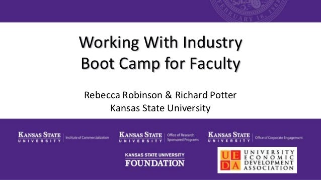 Working With Industry Boot Camp for Faculty Rebecca Robinson & Richard Potter Kansas State University