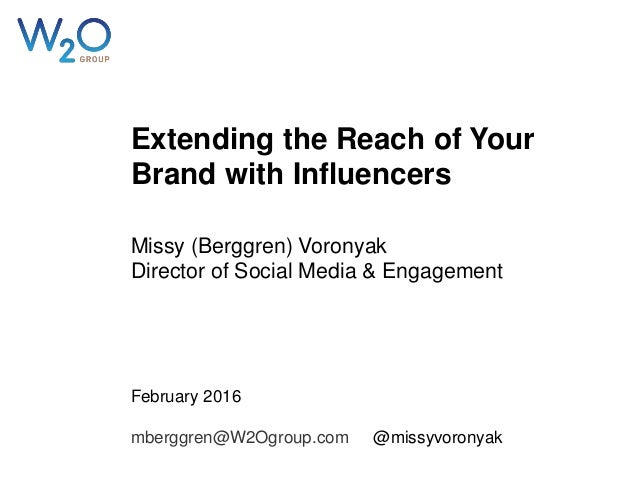 Extending the Reach of Your Brand with Influencers Missy (Berggren) Voronyak Director of Social Media & Engagement Februar...