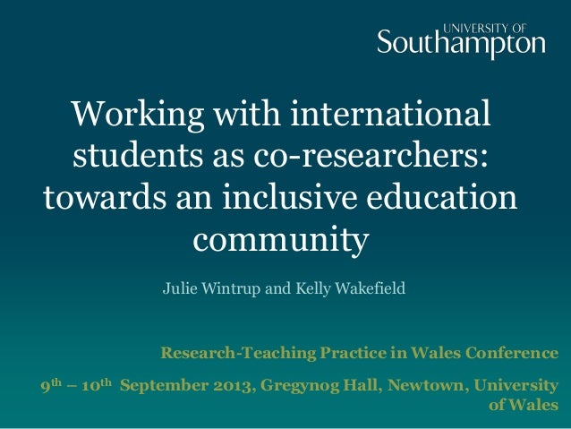 Working with international students as co-researchers: towards an inclusive education community Julie Wintrup and Kelly Wa...