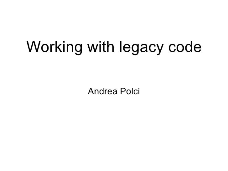 Working with legacy code          Andrea Polci