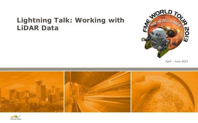 Lightning Talk: Working withLiDAR DataApril – June 2013