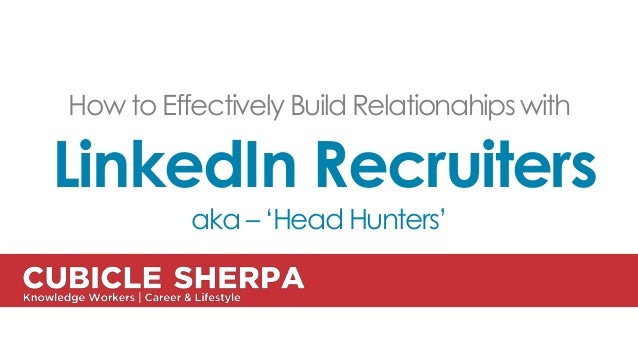How to Effectively Build Relationahips with LinkedIn Recruiters aka – 'Head Hunters'