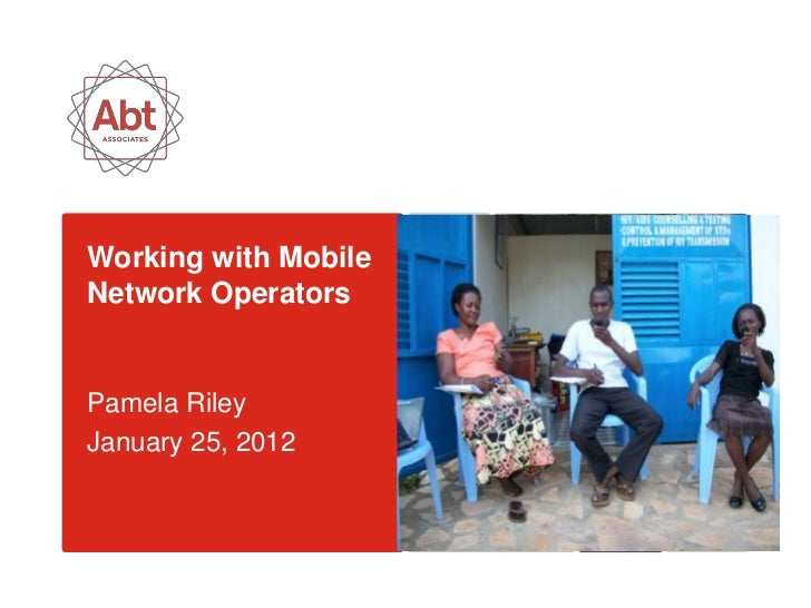 Working with MobileNetwork OperatorsPamela RileyJanuary 25, 2012
