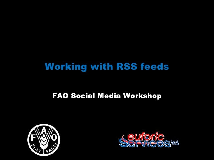 Working with RSS feeds FAO Social Media Workshop