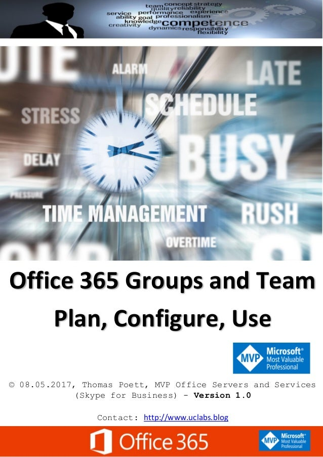 Office 365 Groups and Team Plan, Configure, Use © 08.05.2017, Thomas Poett, MVP Office Servers and Services (Skype for Bus...