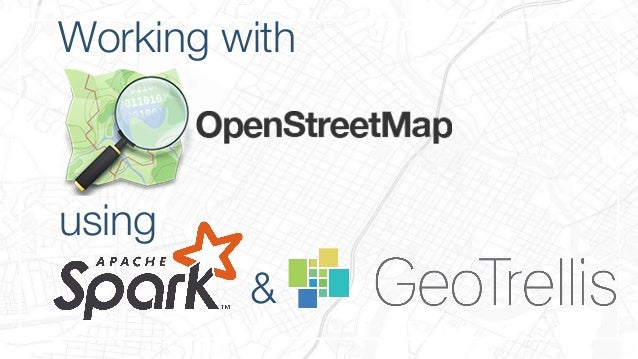 Working with OpenStreetMap using Apache Spark and Geotrellis