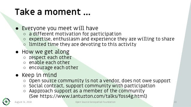 Take a moment … 10 ● Everyone you meet will have ○ a different motivation for participation ○ expertise, enthusiasm and ex...